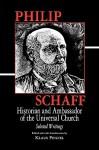 Philip Schaff: Historian and Ambas - Philip Schaff