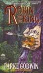 Robin and the King - Parke Godwin
