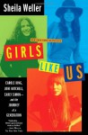 By Sheila Weller Girls Like Us: Carole King, Joni Mitchell, Carly Simon--And the Journey of a Generation (First Edition) - Sheila Weller