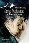 Contos Misteriosos e Fantásticos - Mary Shelley, José Carlos Joaquim, Pedro Pires