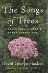 The Songs of Trees: Stories from Nature's Great Connectors - David George Haskell