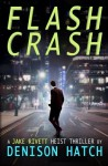 Flash Crash: A Jake Rivett Heist Thriller - Denison Hatch