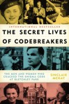 The Secret Lives of Codebreakers: The Men and Women Who Cracked the Enigma Code at Bletchley Park - Sinclair McKay