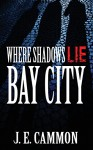 Where Shadows Lie: Bay City - Je Cammon, Sonia Lenardon, Amanda Kelsey