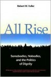 All Rise: Somebodies, Nobodies, and the Politics of Dignity - Robert Fuller