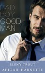 Bad Boy Good Man - Abigail Barnette, Jenny Trout