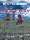 A Braver Man - Royal Wade Kimes, John Pruden