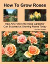 How To Grow Roses - Jack Pollard