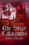 The Silver Catacombs - Kyra Dune