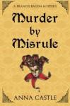 Murder by Misrule: A Francis Bacon Mystery (The Francis Bacon Mystery Series) (Volume 1) by Anna Castle (2015-10-05) - Anna Castle