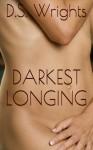 Darkest Longing - D. S. Wrights