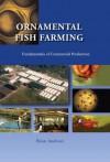 Ornamental Fish Farming: Fundamentals of Commercial Production - Brian Andrews