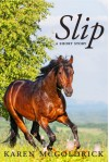 Slip: A short story by the author of The Dressage Chronicles - Karen McGoldrick