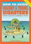 How to Avoid Holiday & Travel Disasters: A Survival Handbook - Graeme Chesters, Jim Watson