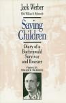 Saving Children: Diary Of A Buchenwald Survivor And Rescuer - Jack Werber, William Helmreich
