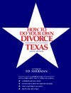 How to Do Your Own Divorce in Texas: A Complete Kit - Charles Edward Sherman, Ed Sherman