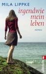 Irgendwie mein Leben (German Edition) - Mila Lippke