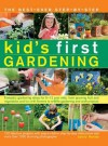 The Best-Ever Step-By-Step Kid's First Gardening: Fantastic Gardening Ideas for 5-12 Year Olds, from Growing Fruit and Vegetables and Fun with Flowers to Wildlife Gardening and Craft Projects - Jenny Hendy