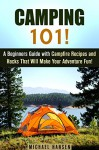 Camping 101!: A Beginners Guide with Campfire Recipes and Hacks That Will Make Your Adventure Fun! (IMAGES INCLUDED) (Camping and Backpacking) - Michael Hansen