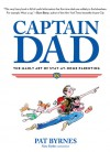 Captain Dad: The Manly Art of Stay-at-Home Parenting - Pat Byrnes