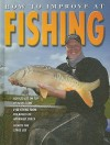 How to Improve at Fishing - Andrew Walker, John Crossingham, Annabel Savery
