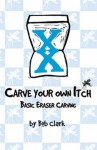 Carve Your Own Itch - Basic Eraser Carving - Bob Clark