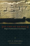 The End of Sacrifice: Religious Transformations in Late Antiquity - Guy G. Stroumsa, Susan Emanuel, John Scheid