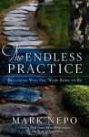 The Endless Practice: Becoming Who You Were Born to Be - Mark Nepo