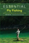Essential Fly Fishing: Learning the Right Way and Improving the Skills You Have - Tom Meade, Bob White