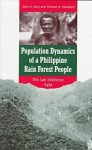Population Dynamics of a Philippine Rain Forest People: The San Ildefonso Agta - John D. Early, Thomas N. Headland