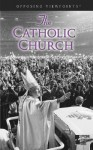The Catholic Church: Opposing Viewpoints - Mary E. Williams