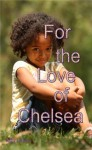 For the Love of Chelsea - Kathy J. Marsh