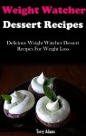 Point Watcher Dessert Recipes: Healthy And Delicious Point Watcher Dessert Recipes For Weight Loss (Point Watcher Diet Recipes) - Terry Adams