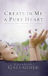 Create in Me a Pure Heart: Answers for Struggling Women - Steve Gallagher, Kathy Gallagher