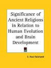Significance of Ancient Religions in Relation to Human Evolution and Brain Development - E. Noel Reichardt