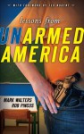 Lessons from UNarmed America (Armed America Personal Defense series) - Mark Walters, Rob Pincus, Ted Nugent