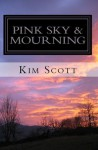 Pink Sky & Mourning - Kim Scott