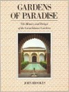 Gardens Of Paradise: The History And Design Of The Great Islamic Gardens - John Brookes