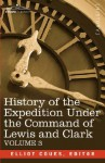 History of the Expedition Under the Command of Lewis and Clark, Vol.3 - Elliot Coues