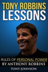 Tony Robbins Lessons - Rules of Personal Power by Anthony Robbins: Tony Robbins, Tony Robbins Personal Power, Anthony Robbins Personal Power, Anthony Robbins (Resume Books) - Tony Johnson