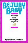 Beltway baby: A guide to life in Washington's baby lanes - Evelyn Goldstein
