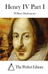 Henry IV Part I - William Shakespeare, The Perfect Library