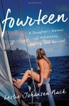 Fourteen: A Daughter's Memoir of Adventure, Sailing, and Survival - Leslie Johansen Nack