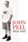 John Peel: A Tribute to the Much-Loved DJ and Broadcaster - Mick Wall