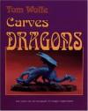 Tom Wolfe Carves Dragons - Tom Wolfe, Douglas C. Martin