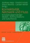 Konnektivitat, Netzwerk Und Fluss: Konzepte Gegenwartiger Medien-, Kommunikations- Und Kulturtheorie - Andreas Hepp, Friedrich Krotz, Shaun Moores
