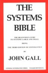 The Systems Bible: The Beginner's Guide to Systems Large and Small: Being the Third Edition of Systemantics - John Gall