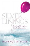 Silver Linings: Breaking Through the Clouds of Depression - Florence Littauer