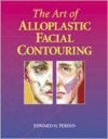 The Art Of Alloplastic Facial Contouring - Edward O. Terino, Robert S. Flowers