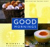 Good Mornings: Great breakfasts and brunches for starting the day right - Michael McLaughlin